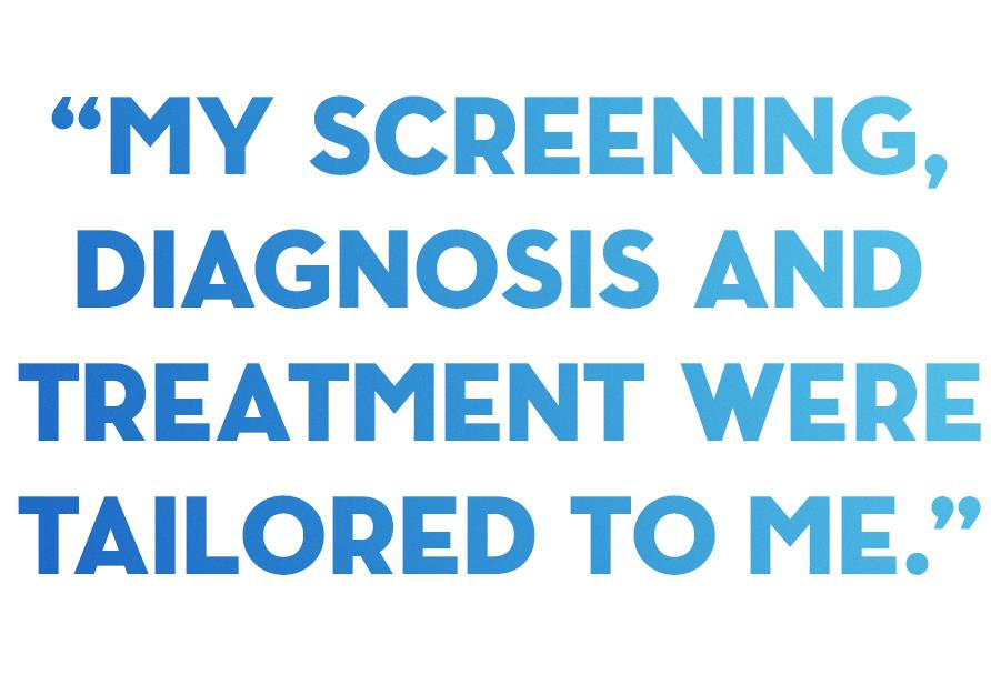 My screening, diagnosis and treatment were tailored to me.